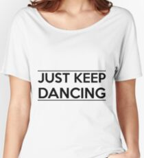 Just keep dancing Women's Relaxed Fit T-Shirt