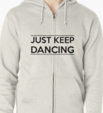 Just keep dancing Zipped Hoodie