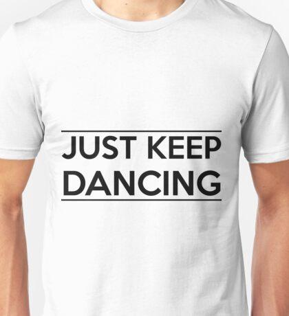 Just keep dancing Unisex T-Shirt