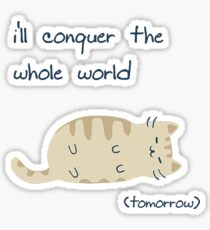 i'll conquer the whole world (tomorrow) Sticker