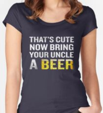 That's Cute Now Bring Your Uncle A Beer Funny Quote Gift Women's Fitted Scoop T-Shirt