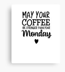 May Your Coffee Be Stronger Than Your Monday Canvas Print