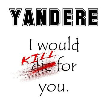Yandere. I would kill for you. by Mbublitz