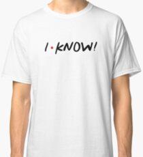 I KNOW! MONICA GELLER Classic T-Shirt