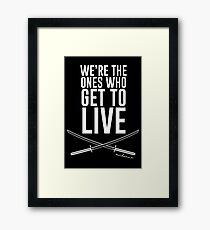 We're The Ones Who Get To Live Framed Print