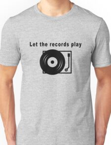 Let the Records Play! Unisex T-Shirt