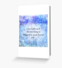 Live Life As If Everything Is Rigged In Your Favor  Greeting Card