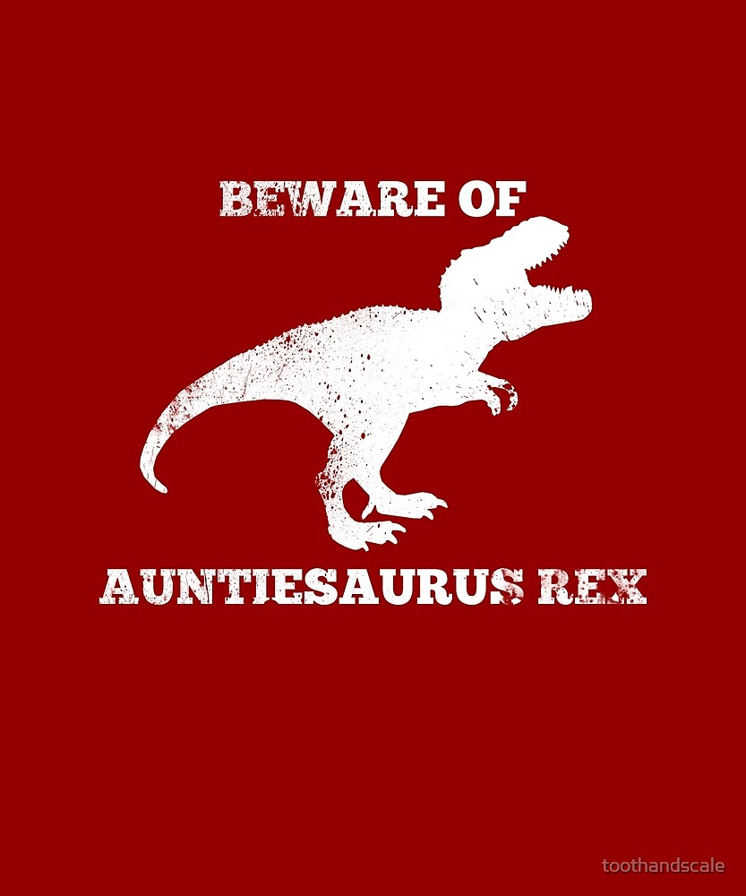 Funny Aunt Shirt - Beware of Auntiesaurus Rex by toothandscale