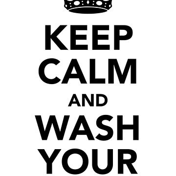 Keep Calm and Wash Your Hands - Black by shifty303