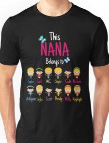 This Nana belongs to Taylor Catti MC Skyler Cade Nichole Ashlynne Layla Scott Brody Molly Kayleigh Unisex T-Shirt