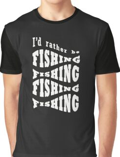 I'd Rather Be Fishing Funny Graphic T-Shirt
