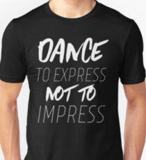 Dance to Express Not to Impress Unisex T-Shirt