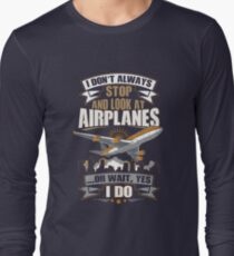 I Don't Always Stop And Look At Airplanes Funny Gift Long Sleeve T-Shirt