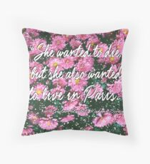 She wanted to die, but she also wanted to live in Paris. Throw Pillow