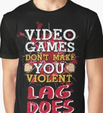 Video Games Don't Make You Violent Lag Does Funny Graphic T-Shirt