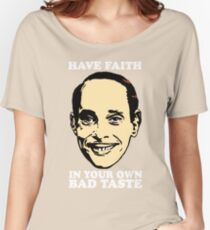 JOHN WATERS Have Faith In Your Own Bad Taste Women's Relaxed Fit T-Shirt