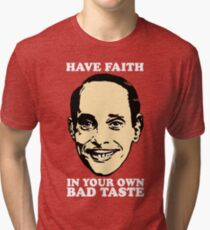JOHN WATERS Have Faith In Your Own Bad Taste Tri-blend T-Shirt