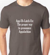 App-Uh-Latch-Un: The Proper Way To Pronounce Appalachian Unisex T-Shirt