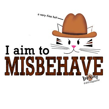 I Aim To Misbehave by maggieziffel