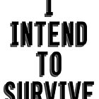 I Intend To Survive by Dibbzy