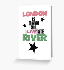 I live by the river Greeting Card