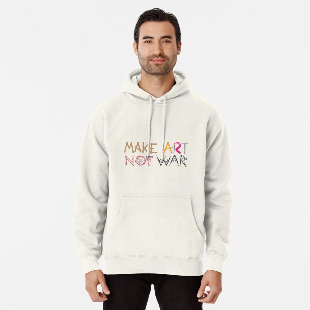 Make Art Not War Pullover Hoodie