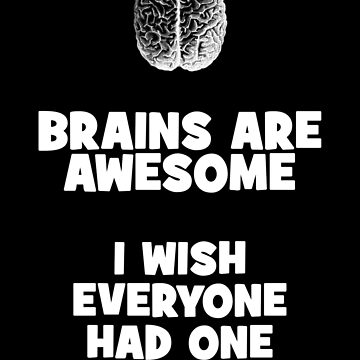 Brains are Awesome - I wish everyone had one (Black) by ReverendBJ