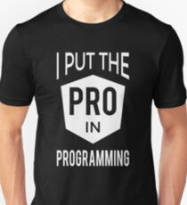 I put the PRO in Programming - Professional Programmer Design Unisex T-Shirt