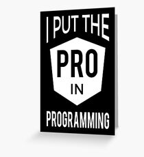 I put the PRO in Programming - Professional Programmer Design Greeting Card