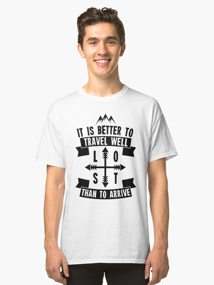 It is better to travel well than to arrive Classic T-Shirt Front