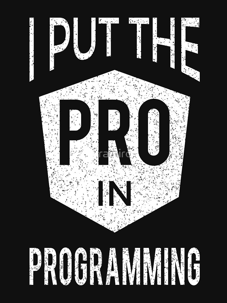 I put the PRO in Programming - Professional Programmer Distressed Design by ramiro