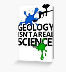 Geology isn't a real science! Greeting Card
