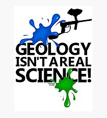 Geology isn't a real science! Photographic Print