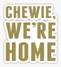 Chewie, We're Home Sticker