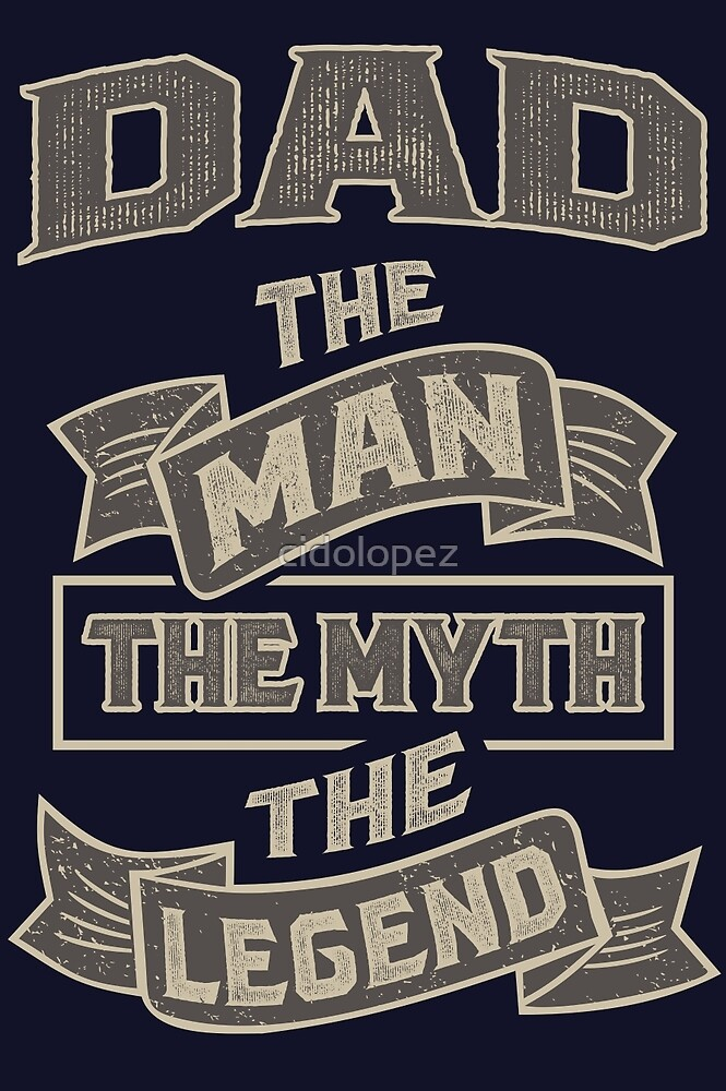 Dad The Myth T-shirt Gift! by cidolopez