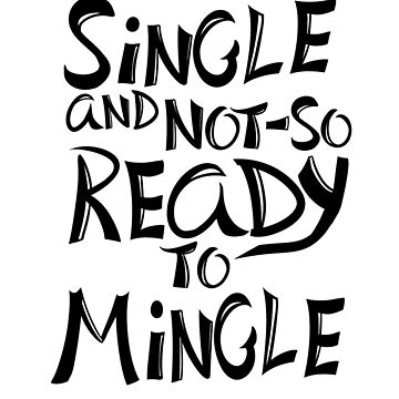Single and Not-So Ready to Mingle by LBRCloud