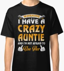 Warning I Have A Crazy Auntie Classic T-Shirt