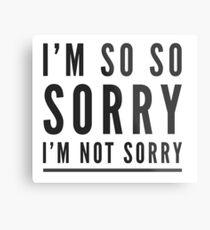 I'm so so sorry I'm not sorry Metal Print