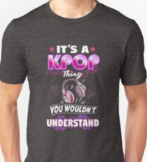 It's A KPop Thing You Wouldn't Understand Funny Quote Unisex T-Shirt