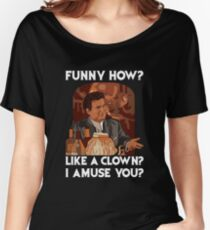 Funny how? Like a clown?  Women's Relaxed Fit T-Shirt