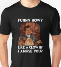 Funny how? Like a clown?  Unisex T-Shirt