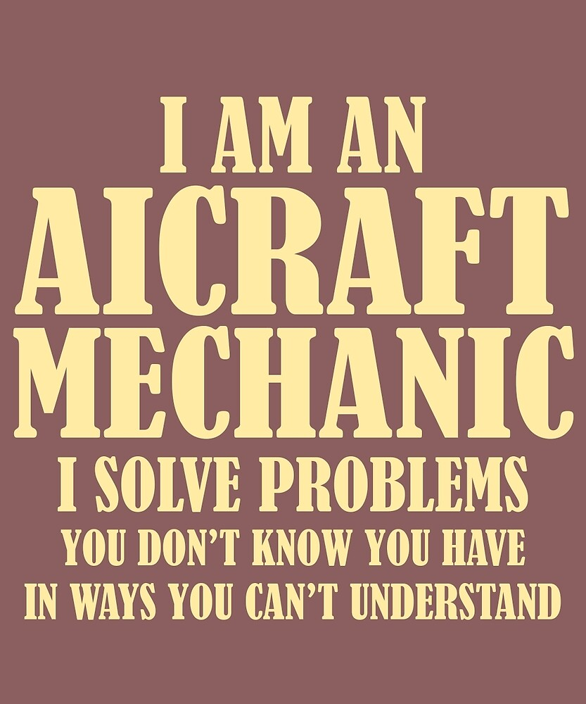 I'm An Aircraft Mechanic I Solve Problems Funny Joke Gift T-Shirt by AlwaysAwesome