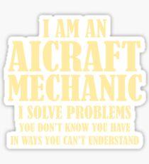 I'm An Aircraft Mechanic I Solve Problems Funny Joke Gift T-Shirt Sticker