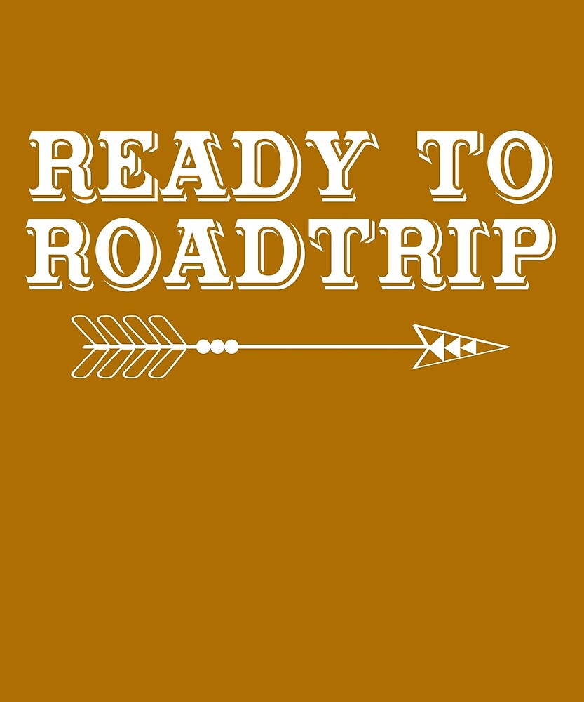 Ready To Roadtrip College Graduation Summer Vacation Gift T-Shirt by AlwaysAwesome