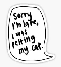 Sorry I'm Late, I Was Petting My Cat | Trendy/Hipster/Tumblr Meme Sticker