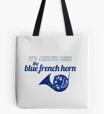 It's always been the blue french horn Tote Bag