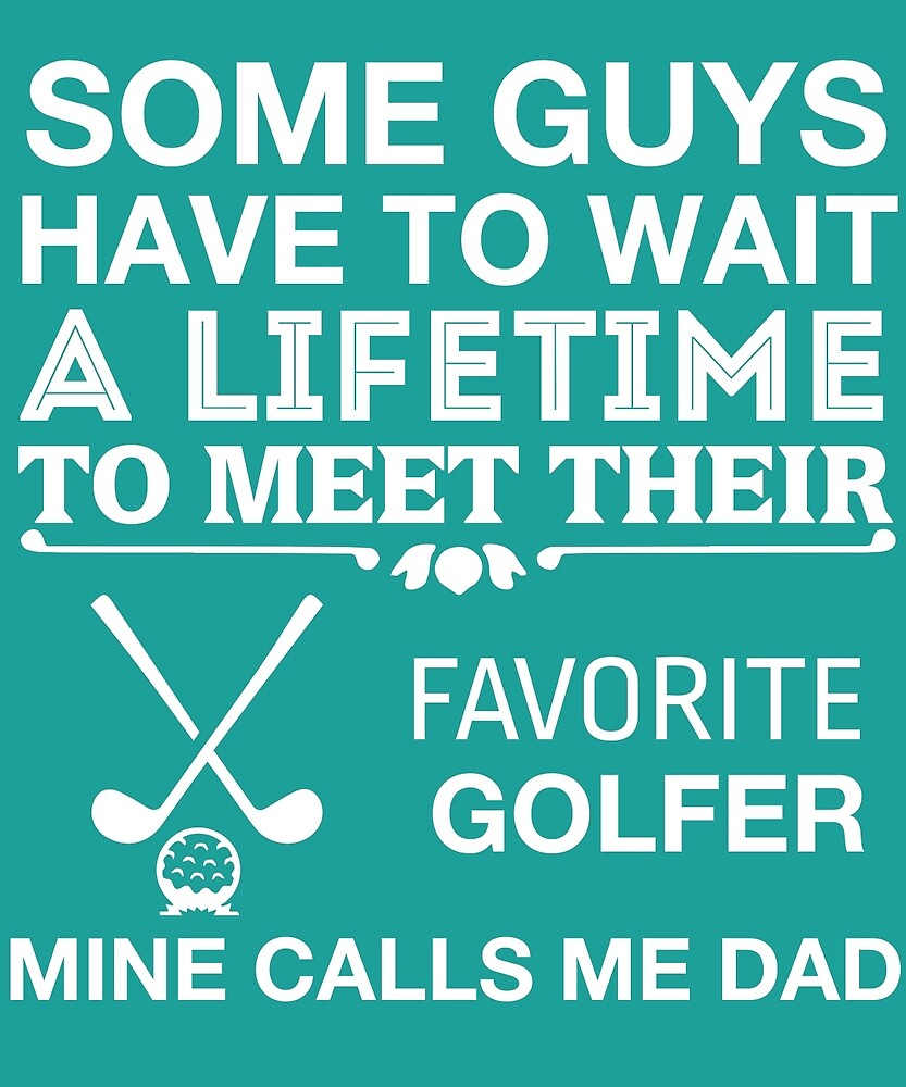 My Favorite Golfer Calls Me Dad Cute Father's Day T-Shirt by AlwaysAwesome