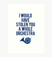 I Would Have Stolen You A Whole Orchestra Art Print