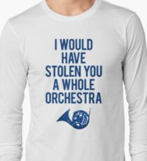I Would Have Stolen You A Whole Orchestra Long Sleeve T-Shirt