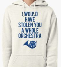 I Would Have Stolen You A Whole Orchestra Pullover Hoodie